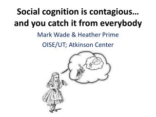 Social cognition is contagious… and you catch it from everybody