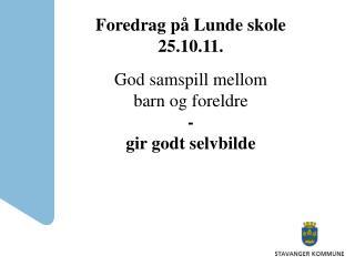 Foredrag på Lunde skole 25.10.11. God samspill mellom  barn og foreldre  - gir godt selvbilde