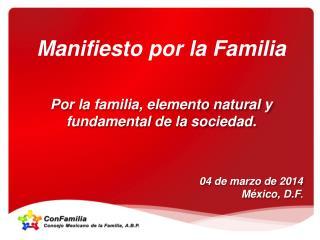 Manifiesto por la Familia Por la familia, elemento natural y fundamental de la sociedad.