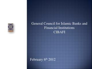 General Council for Islamic Banks and Financial Institutions CIBAFI