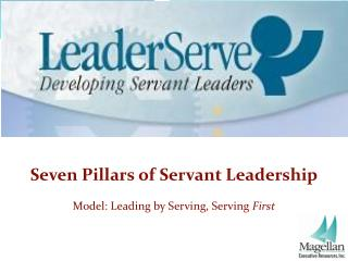Seven Pillars of Servant Leadership Model: Leading by Serving, Serving  First