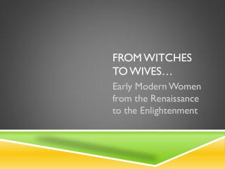 From Witches to Wives…