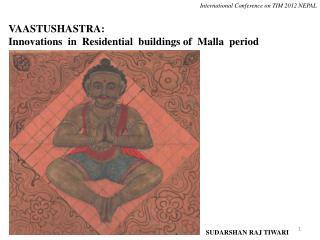 VAASTUSHASTRA: Innovations  in  Residential  buildings of   Malla   period