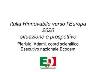 Italia Rinnovabile verso l'Europa 2020 situazione e prospettive