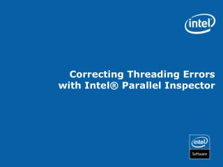 Correcting Threading Errors  with Intel®  Parallel Inspector