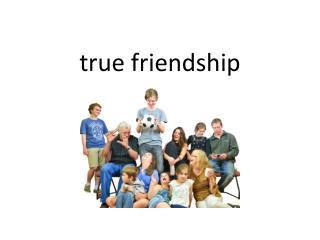 t rue friendship