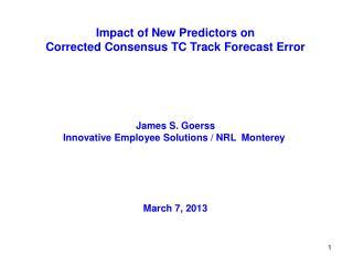 Impact of New Predictors on Corrected Consensus TC Track Forecast Error James S. Goerss
