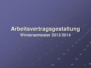 Arbeitsvertragsgestaltung Wintersemester 2013/2014