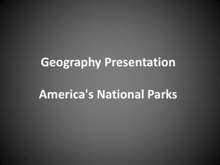 Geography Presentation America's National Parks