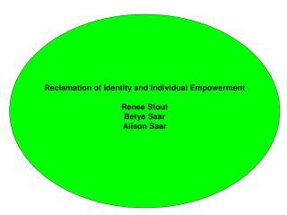 Reclamation of Identity and  Individual Empowerment Renee Stout Betye  Saar Alison Saar