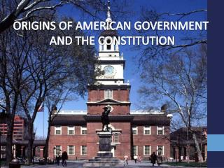 ORIGINS OF AMERICAN GOVERNMENT  AND THE CONSTITUTION