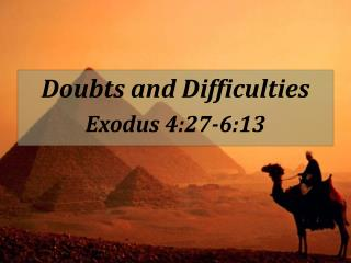 Doubts and Difficulties Exodus 4:27-6:13