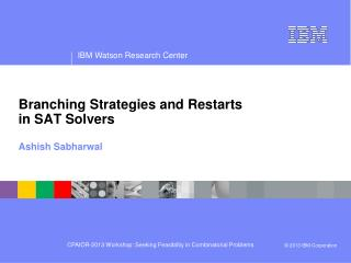 Branching  Strategies and  Restarts in  SAT  Solvers Ashish  Sabharwal