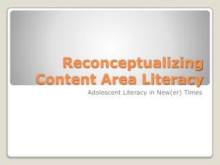 Reconceptualizing  Content Area Literacy