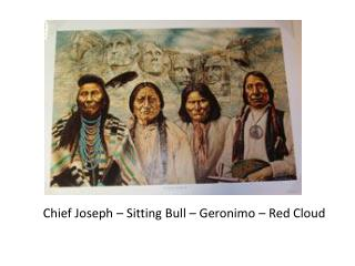 Chief Joseph – Sitting Bull – Geronimo – Red Cloud
