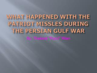 What happened with the patriot  missles  during the  persian  gulf war