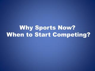 Why Sports Now ? When to Start Competing?