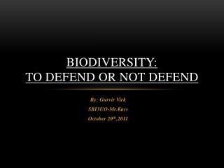 Biodiversity:  To Defend or Not  D efend