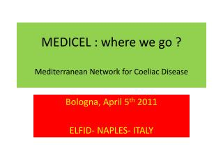 MEDICEL : where we go ? M editerranean  N etwork for  Coeliac  Disease