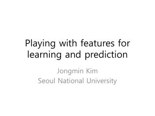 Playing with features for learning and prediction