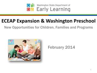 ECEAP Expansion & Washington Preschool New Opportunities for Children, Families and Programs