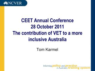 CEET Annual Conference 28 October 2011 The contribution of VET to a more inclusive Australia