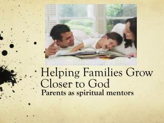 Helping Families Grow Closer to God