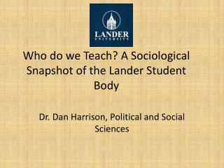 Who do we Teach ? A Sociological Snapshot of the Lander Student Body