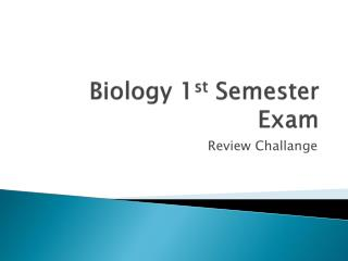 Biology 1 st  Semester Exam