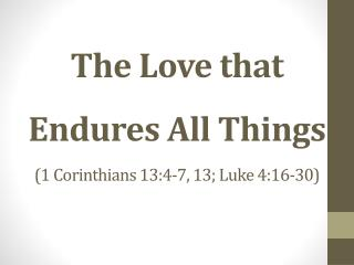 The Love that Endures All Things (1 Corinthians 13:4-7, 13; Luke 4:16-30)