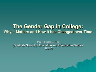 The  Gender Gap  in  College :  Why  it  Matters  and  How  it has  Changed  over  Time
