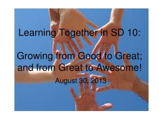 Learning Together in SD 10:  Growing from Good to Great; and from Great to Awesome!