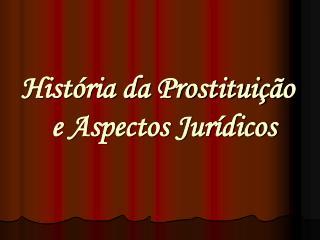 Hist ria da Prostitui  o e Aspectos Jur dicos