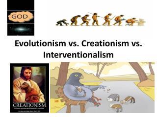 Evolutionism vs. Creationism vs.  Interventionalism