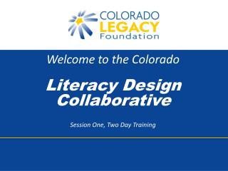 Welcome to the Colorado Literacy Design Collaborative Session One, Two Day Training