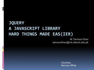 jQuery A  Javascript  Library Hard things made  eas ( ier )