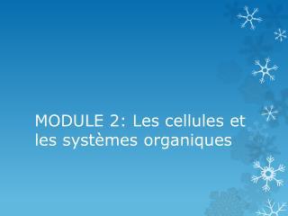 MODULE 2: Les cellules et les  syst èmes  organiques