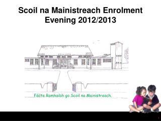 Scoil na Mainistreach Enrolment  Evening  2012/2013