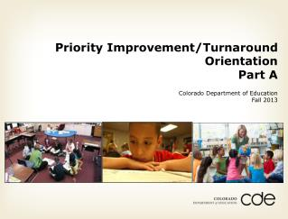 Priority Improvement/Turnaround Orientation Part A Colorado Department of Education Fall 2013