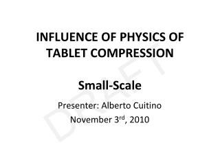 INFLUENCE OF PHYSICS OF TABLET COMPRESSION Small-Scale