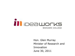Hon.  Glen Murray  Minister of  Research and Innovation June 30, 2011
