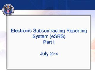 Electronic Subcontracting Reporting System (eSRS) Part I July 2014