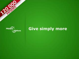 Give simply  more