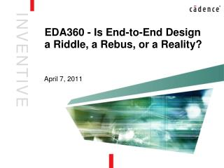EDA360 - Is End-to-End Design a Riddle, a Rebus, or a Reality?