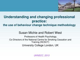 Susan Michie and Robert West Professors  of Health  Psychology,