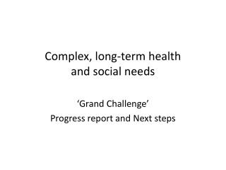 Complex,  long-term health  and social needs