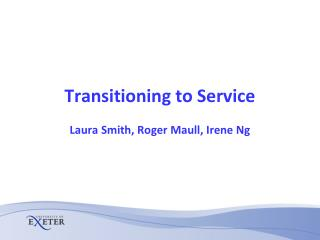 Transitioning to Service Laura Smith, Roger Maull, Irene Ng