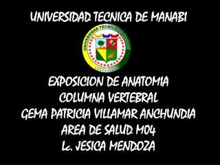 UNIVERSIDAD TECNICA DE MANABI EXPOSICION DE ANATOMIA COLUMNA VERTEBRAL