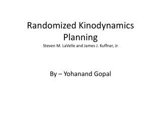 Randomized Kinodynamics Planning Steven M. LaVelle and James J. Kuffner, Jr