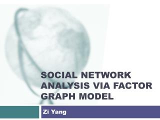 Social Network Analysis via Factor Graph Model